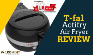 WARNING! T-Fal Actifry Review of this Low Fat Multi Cooker Air Fryer 6